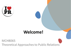 Welcome image to module. Includes I love PR badge and says Welcome! MCH8065, Theoretical Approaches to Public Realtions